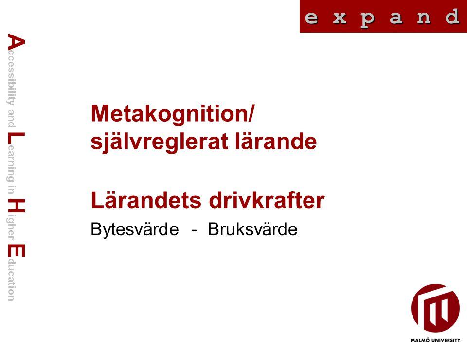 A ccessibility and L earning in H igher E ducation e x p a n d Metakognition/ självreglerat lärande Lärandets drivkrafter Bytesvärde - Bruksvärde
