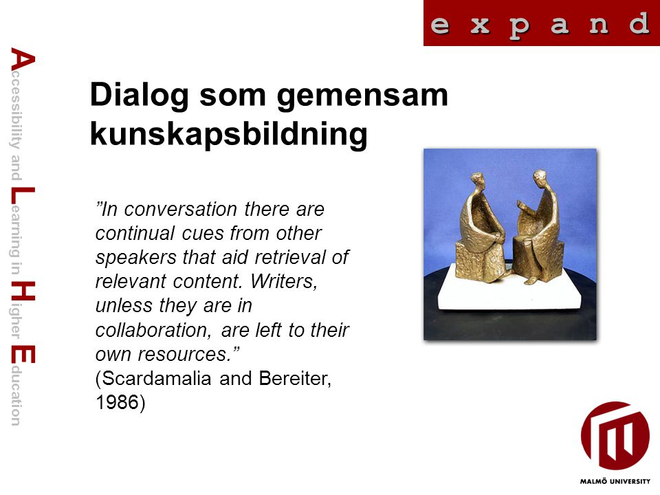 A ccessibility and L earning in H igher E ducation e x p a n d Dialog som gemensam kunskapsbildning In conversation there are continual cues from other speakers that aid retrieval of relevant content.