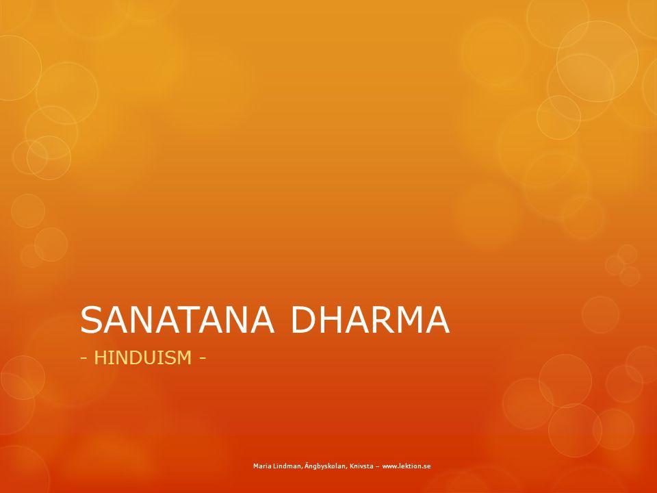 SANATANA DHARMA - HINDUISM - Maria Lindman, Ängbyskolan, Knivsta – www.lektion.se