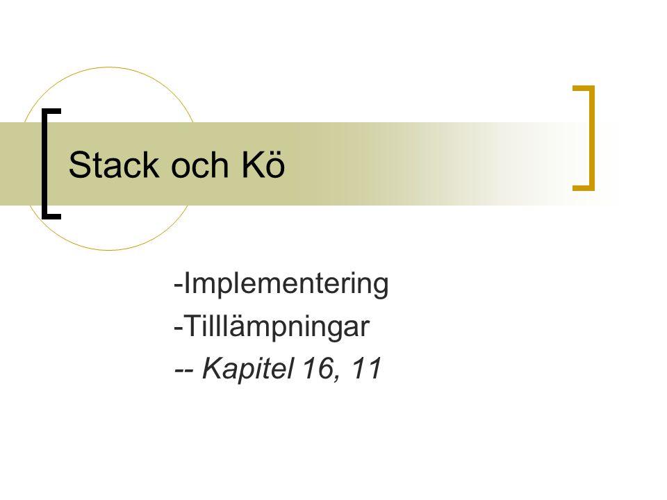 Stack och Kö -Implementering -Tilllämpningar -- Kapitel 16, 11