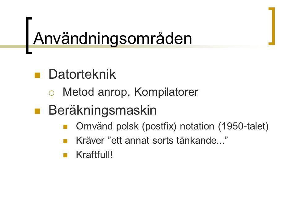 """Användningsområden Datorteknik  Metod anrop, Kompilatorer Beräkningsmaskin Omvänd polsk (postfix) notation (1950-talet) Kräver """"ett annat sorts tänka"""