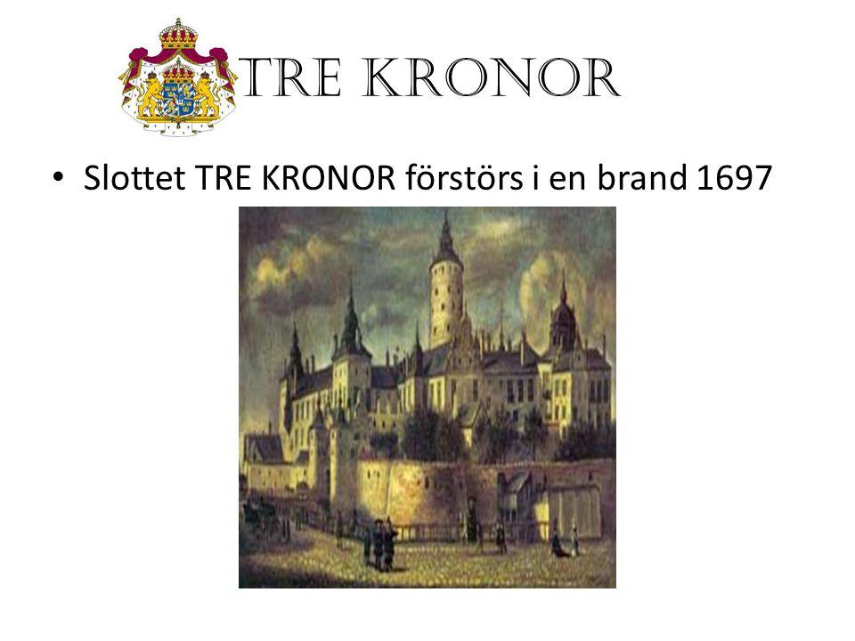 TRE KRONOR Slottet TRE KRONOR förstörs i en brand 1697