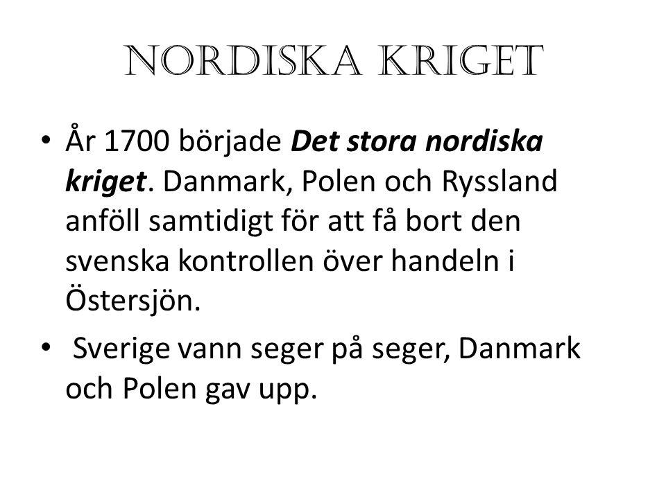 NORDISKA KRIGET År 1700 började Det stora nordiska kriget.