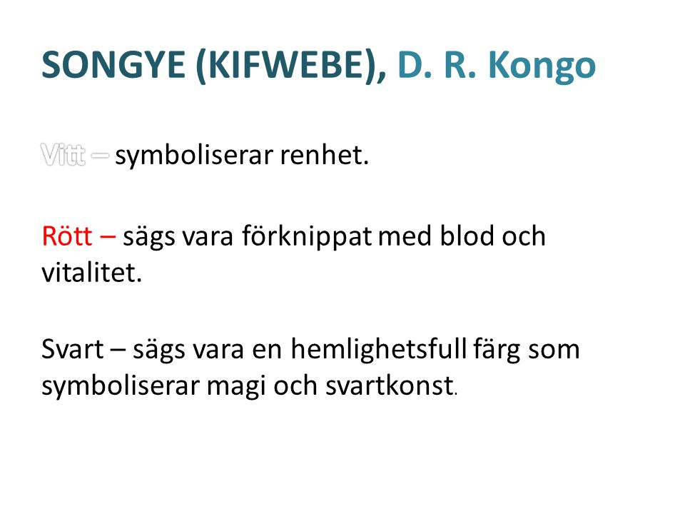 SONGYE (KIFWEBE), D. R. Kongo Rött – sägs vara förknippat med blod och vitalitet.