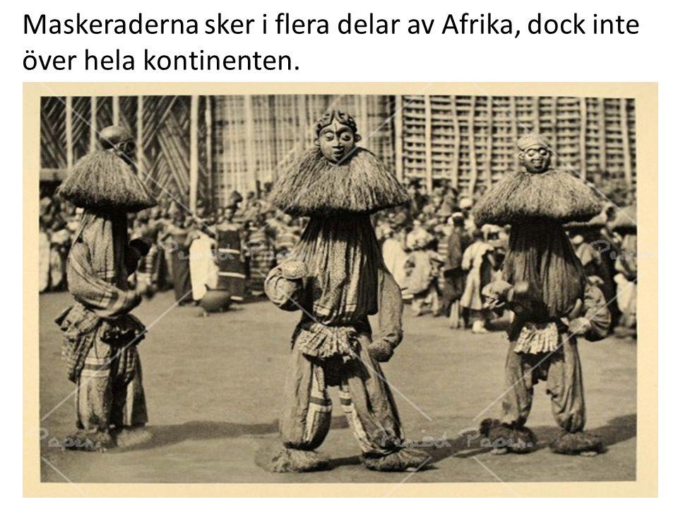 Maskeraderna sker i flera delar av Afrika, dock inte över hela kontinenten.