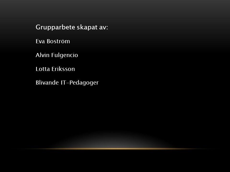 Grupparbete skapat av: Eva Boström Alvin Fulgencio Lotta Eriksson Blivande IT-Pedagoger