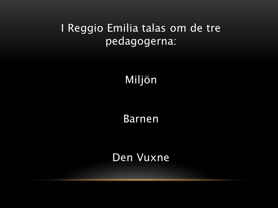 I Reggio Emilia talas om de tre pedagogerna: Miljön Barnen Den Vuxne