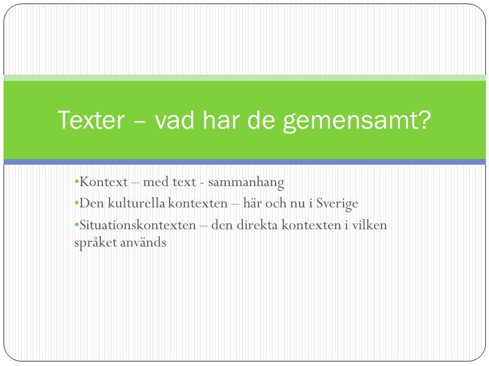 Kontext – med text - sammanhang Den kulturella kontexten – här och nu i Sverige Situationskontexten – den direkta kontexten i vilken språket används T