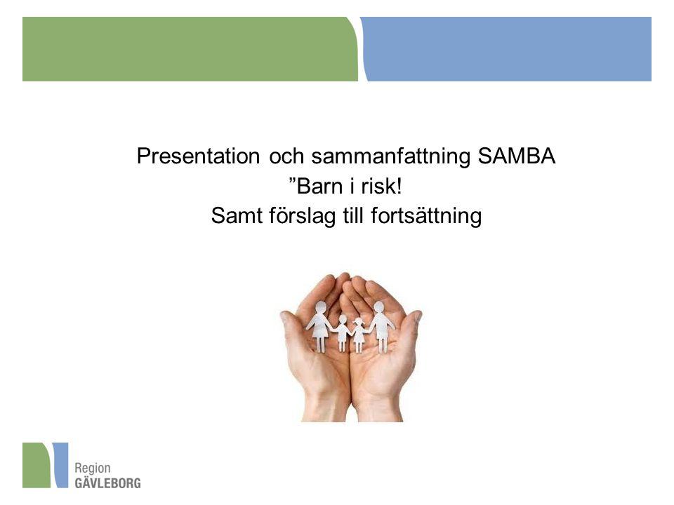 Presentation och sammanfattning SAMBA Barn i risk! Samt förslag till fortsättning
