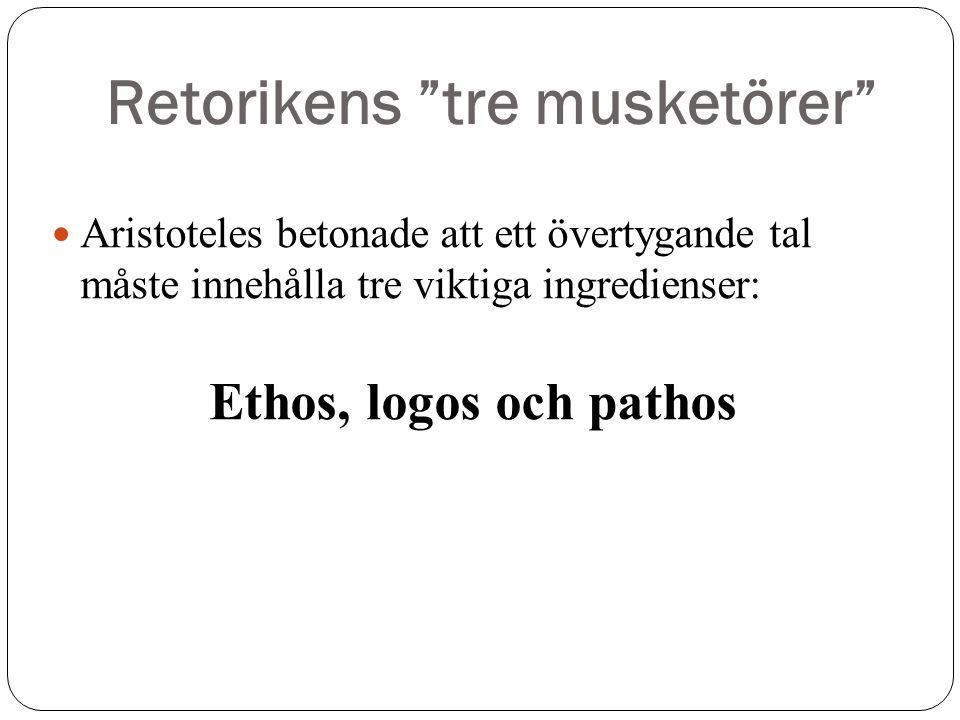 """Retorikens """"tre musketörer"""" Aristoteles betonade att ett övertygande tal måste innehålla tre viktiga ingredienser: Ethos, logos och pathos"""