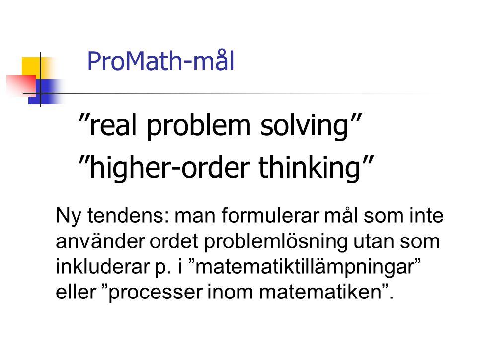 ProMath-mål real problem solving higher-order thinking Ny tendens: man formulerar mål som inte använder ordet problemlösning utan som inkluderar p.