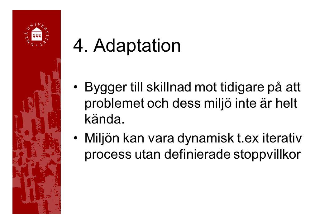 4. Adaptation Bygger till skillnad mot tidigare på att problemet och dess miljö inte är helt kända. Miljön kan vara dynamisk t.ex iterativ process uta