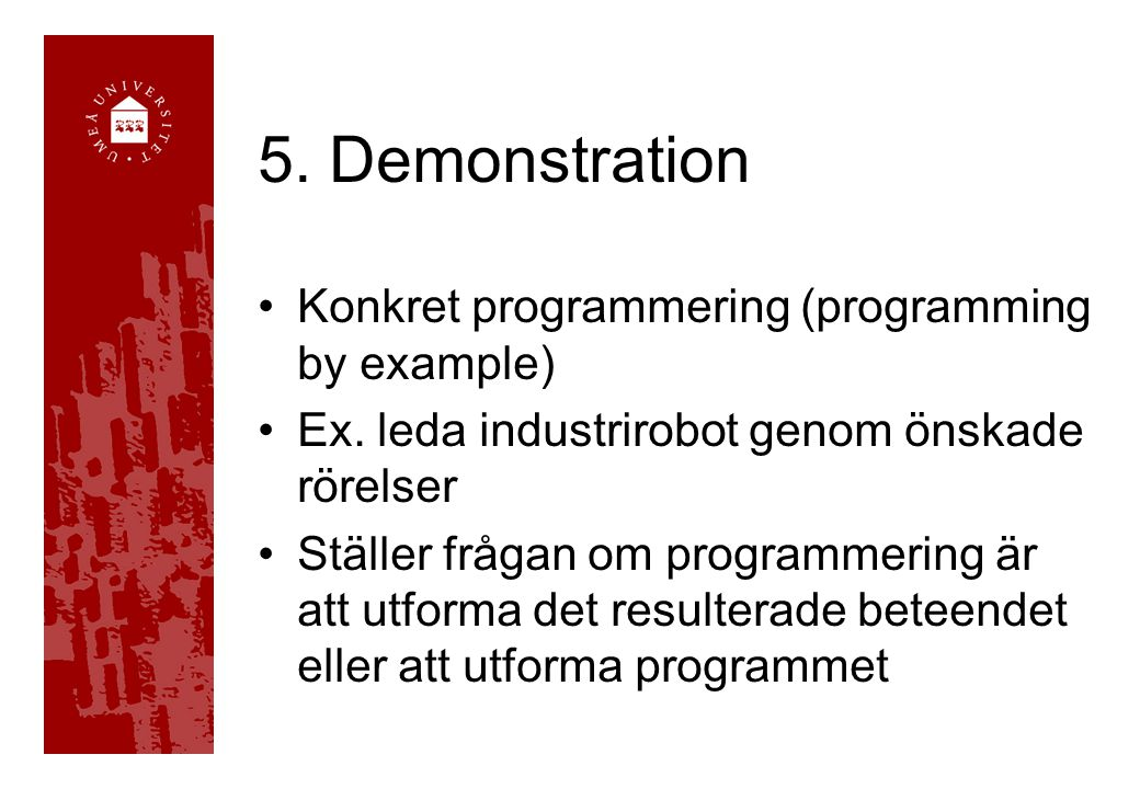 5. Demonstration Konkret programmering (programming by example) Ex.