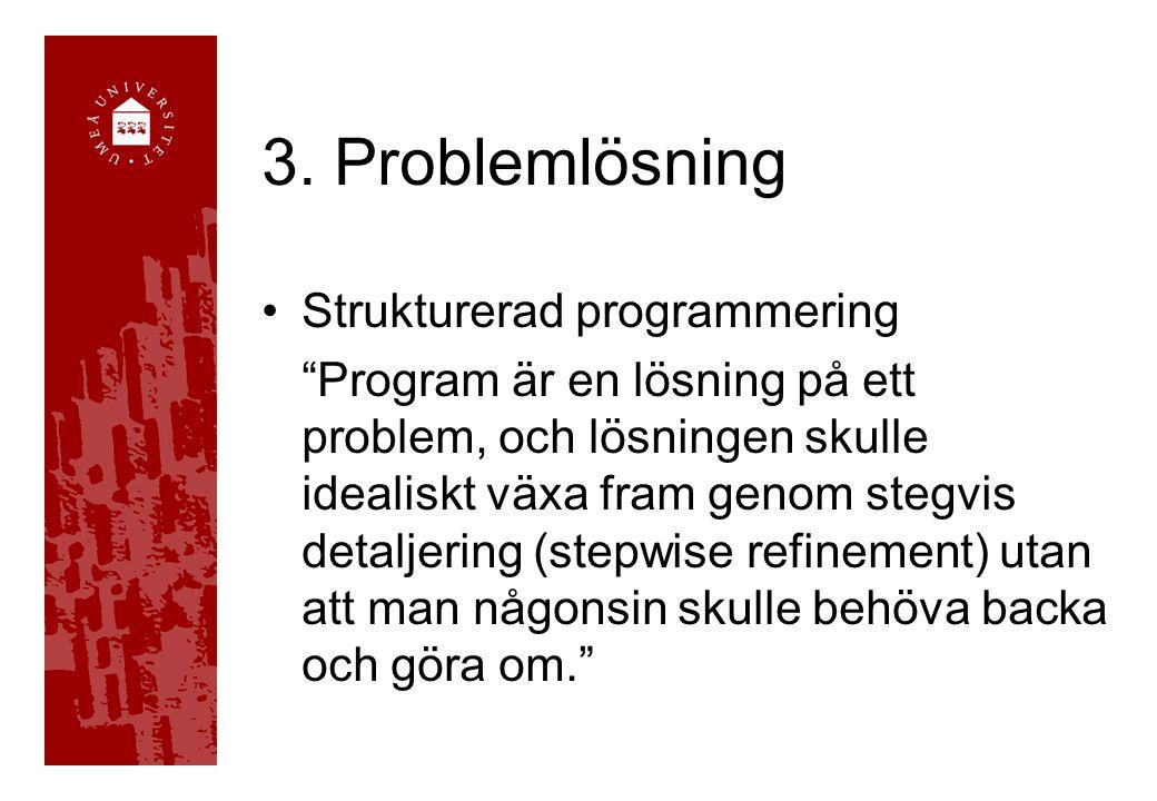 """3. Problemlösning Strukturerad programmering """"Program är en lösning på ett problem, och lösningen skulle idealiskt växa fram genom stegvis detaljering"""