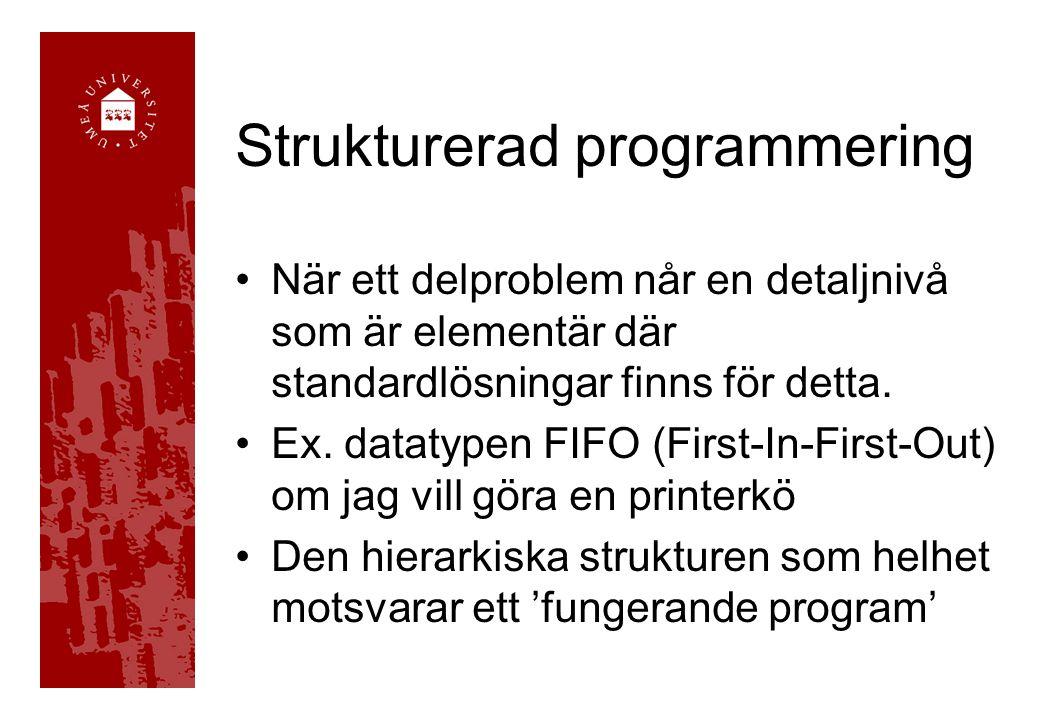 Strukturerad programmering När ett delproblem når en detaljnivå som är elementär där standardlösningar finns för detta. Ex. datatypen FIFO (First-In-F