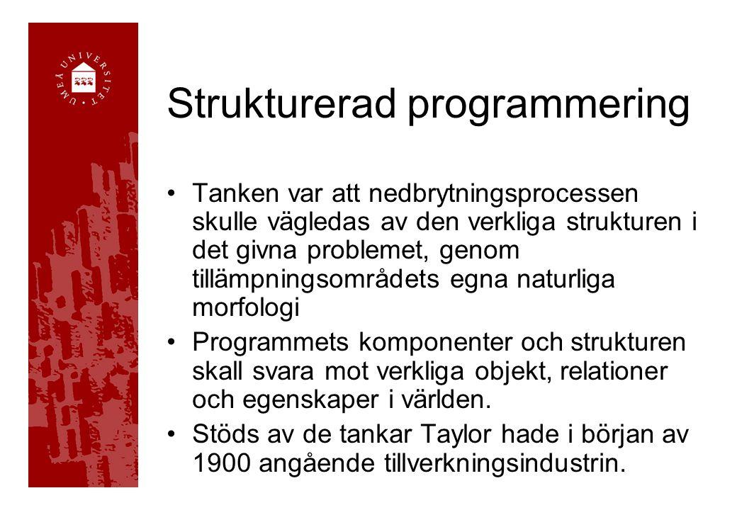 Strukturerad programmering Tanken var att nedbrytningsprocessen skulle vägledas av den verkliga strukturen i det givna problemet, genom tillämpningsområdets egna naturliga morfologi Programmets komponenter och strukturen skall svara mot verkliga objekt, relationer och egenskaper i världen.