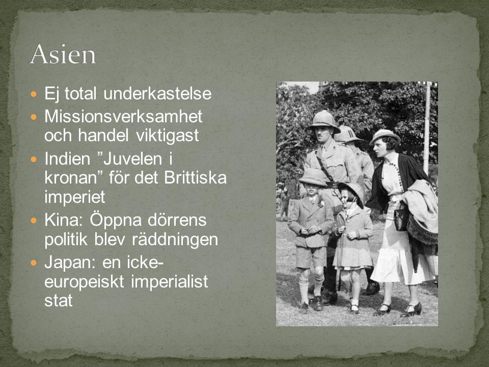 Ej total underkastelse Missionsverksamhet och handel viktigast Indien Juvelen i kronan för det Brittiska imperiet Kina: Öppna dörrens politik blev räddningen Japan: en icke- europeiskt imperialist stat