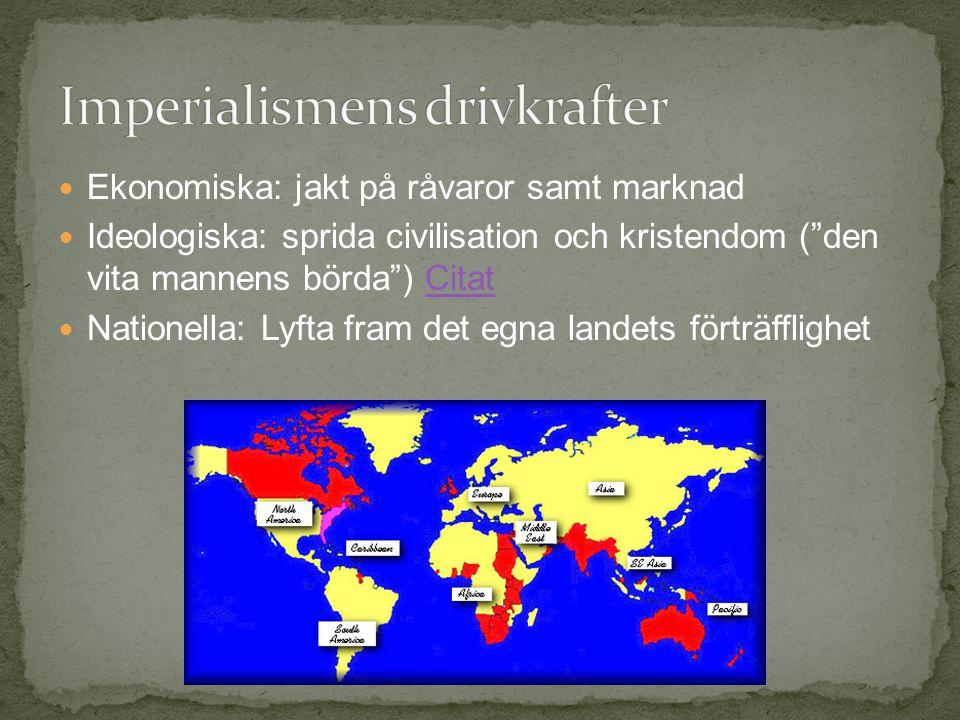 Ekonomiska: jakt på råvaror samt marknad Ideologiska: sprida civilisation och kristendom ( den vita mannens börda ) CitatCitat Nationella: Lyfta fram det egna landets förträfflighet