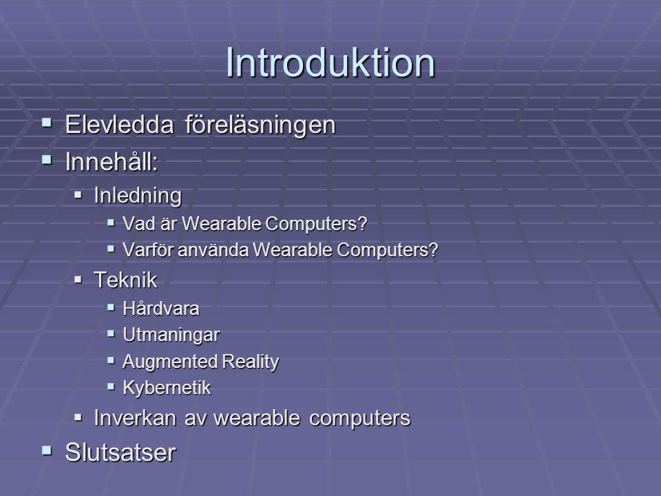 Introduktion  Elevledda föreläsningen  Innehåll:  Inledning  Vad är Wearable Computers.