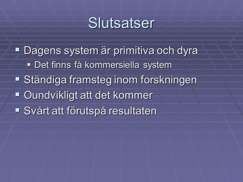 Slutsatser  Dagens system är primitiva och dyra  Det finns få kommersiella system  Ständiga framsteg inom forskningen  Oundvikligt att det kommer  Svårt att förutspå resultaten