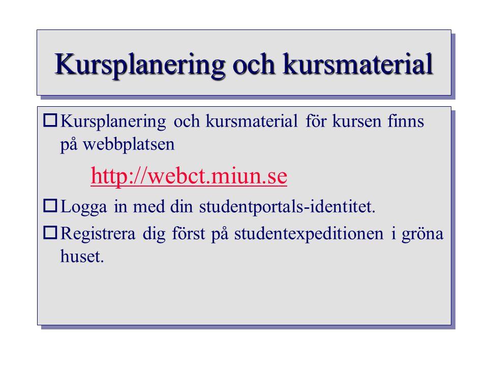 Kursplanering och kursmaterial oKursplanering och kursmaterial för kursen finns på webbplatsen http://webct.miun.se oLogga in med din studentportals-i