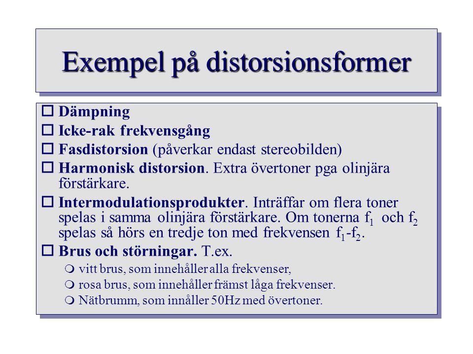 Exempel på distorsionsformer oDämpning oIcke-rak frekvensgång oFasdistorsion (påverkar endast stereobilden) oHarmonisk distorsion. Extra övertoner pga