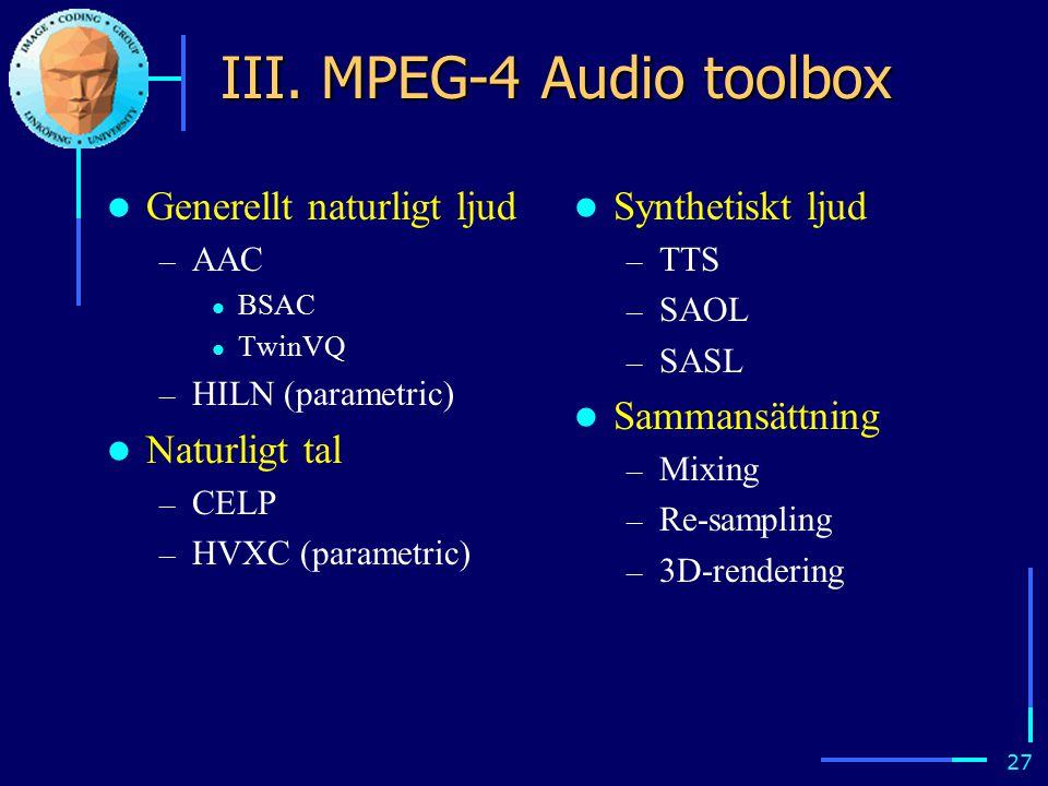 26 HILN – Harmonic and Individual Lines and Noise HILN, kodare för låg datatakt (4-16 kbit/s) – Harmoniska och individuella toner plus brus – delbandskodare Endast en frekvens per delband