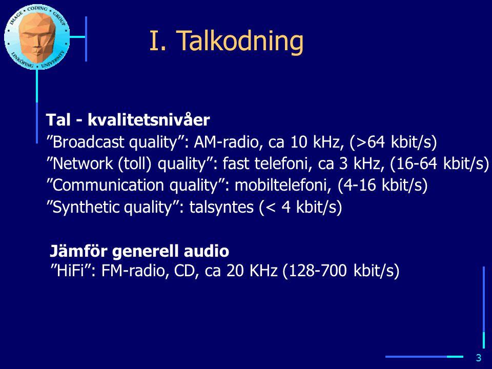 2 Kodning av bild och ljud bygger på modeller (Fö.1) t S(t) Genereringsmodeller 3D-objekt belysning kameraprojektion ljudgenerering Signalmodeller Syn/hörsel-modeller determ.