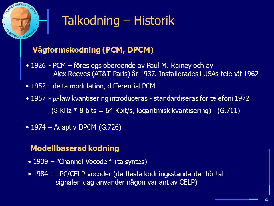 """3 I. Talkodning Jämför generell audio """"HiFi"""": FM-radio, CD, ca 20 KHz (128-700 kbit/s) Tal - kvalitetsnivåer """"Broadcast quality"""": AM-radio, ca 10 kHz,"""