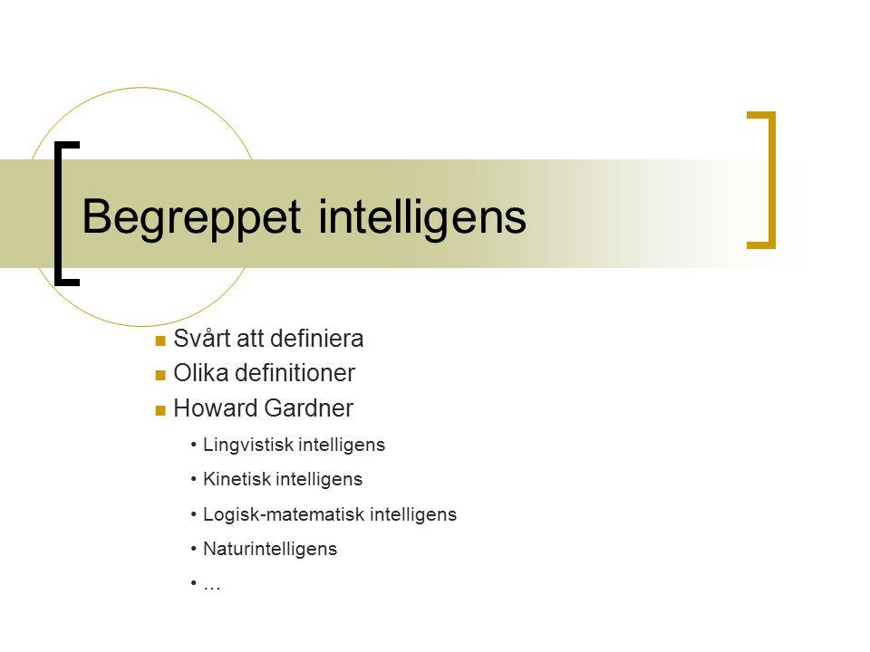 Begreppet intelligens Svårt att definiera Olika definitioner Howard Gardner Lingvistisk intelligens Kinetisk intelligens Logisk-matematisk intelligens Naturintelligens …
