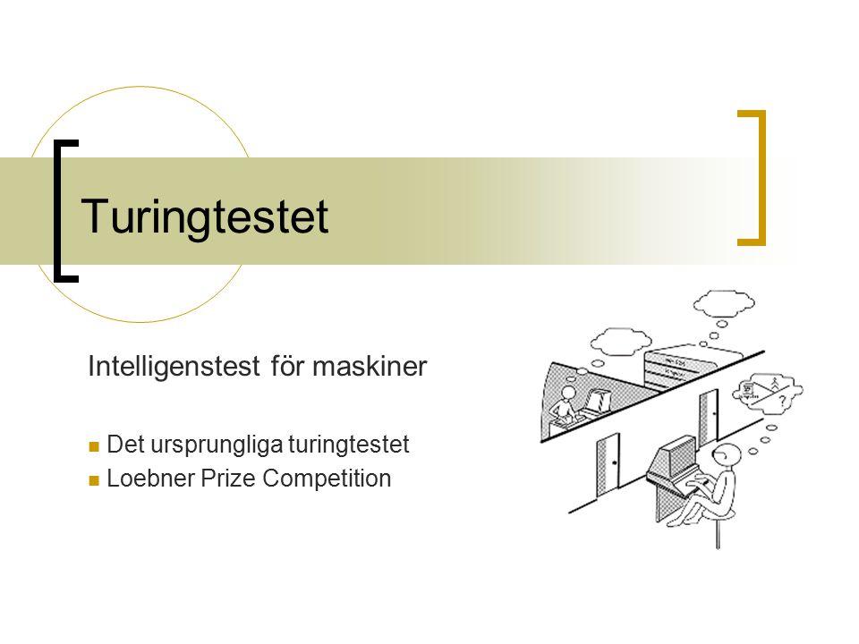 Turingtestet Intelligenstest för maskiner Det ursprungliga turingtestet Loebner Prize Competition