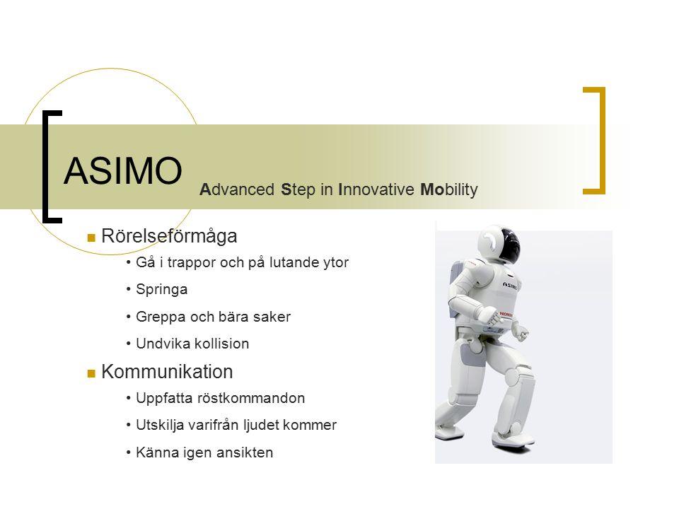 ASIMO Gå i trappor och på lutande ytor Springa Greppa och bära saker Undvika kollision Uppfatta röstkommandon Utskilja varifrån ljudet kommer Känna igen ansikten Rörelseförmåga Kommunikation Advanced Step in Innovative Mobility