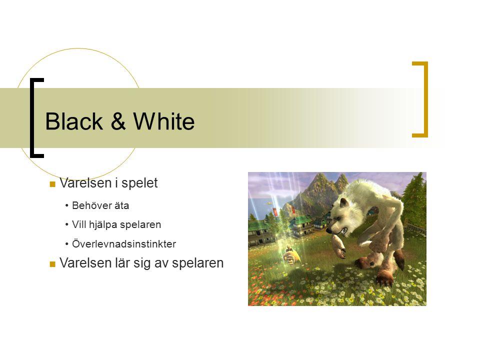 Black & White Behöver äta Vill hjälpa spelaren Överlevnadsinstinkter Varelsen i spelet Varelsen lär sig av spelaren