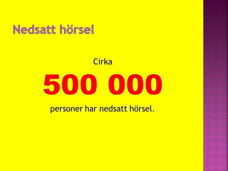 Cirka 500 000 personer har nedsatt hörsel.