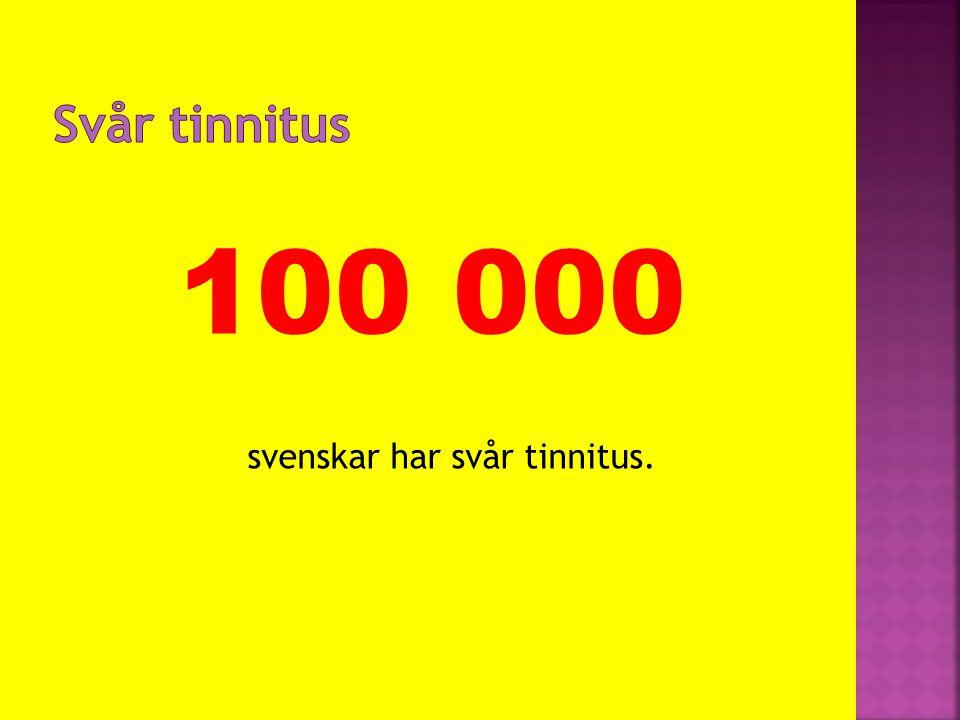 100 000 svenskar har svår tinnitus.