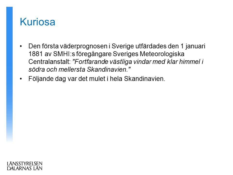 Kuriosa Den första väderprognosen i Sverige utfärdades den 1 januari 1881 av SMHI:s föregångare Sveriges Meteorologiska Centralanstalt: Fortfarande västliga vindar med klar himmel i södra och mellersta Skandinavien. Följande dag var det mulet i hela Skandinavien.