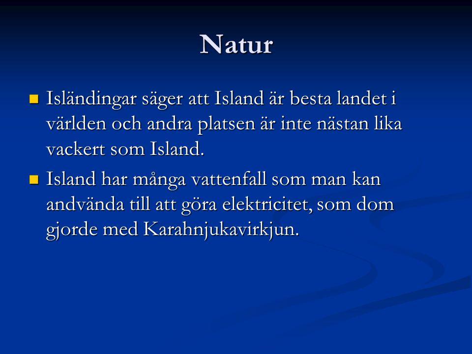 Natur Isländingar säger att Island är besta landet i världen och andra platsen är inte nästan lika vackert som Island.