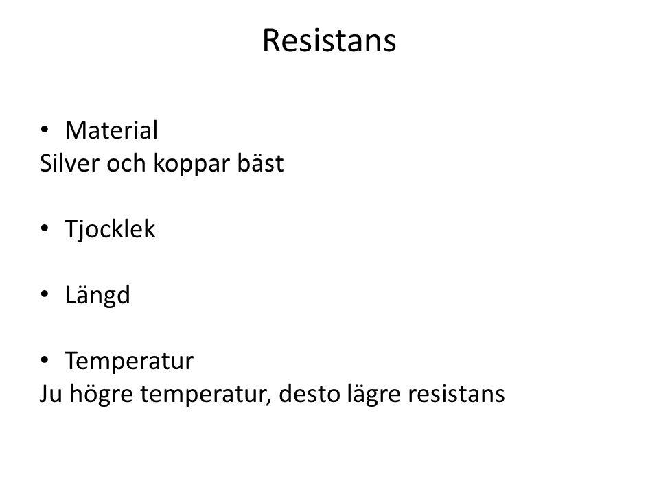 Resistans Material Silver och koppar bäst Tjocklek Längd Temperatur Ju högre temperatur, desto lägre resistans