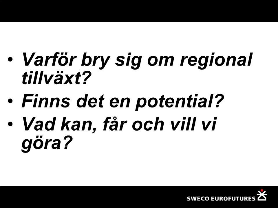 Varför bry sig om regional tillväxt? Finns det en potential? Vad kan, får och vill vi göra?