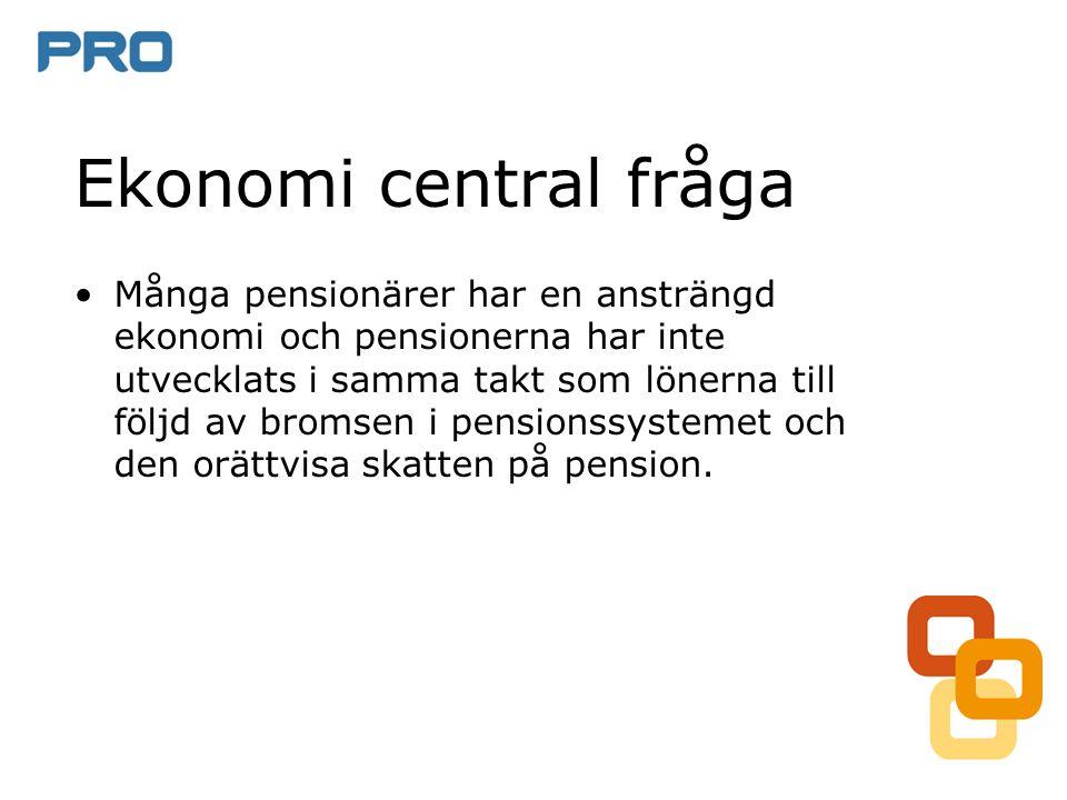 Ekonomi central fråga Många pensionärer har en ansträngd ekonomi och pensionerna har inte utvecklats i samma takt som lönerna till följd av bromsen i pensionssystemet och den orättvisa skatten på pension.