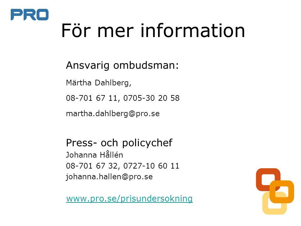 För mer information Ansvarig ombudsman: Märtha Dahlberg, 08-701 67 11, 0705-30 20 58 martha.dahlberg@pro.se Press- och policychef Johanna Hållén 08-701 67 32, 0727-10 60 11 johanna.hallen@pro.se www.pro.se/prisundersokning