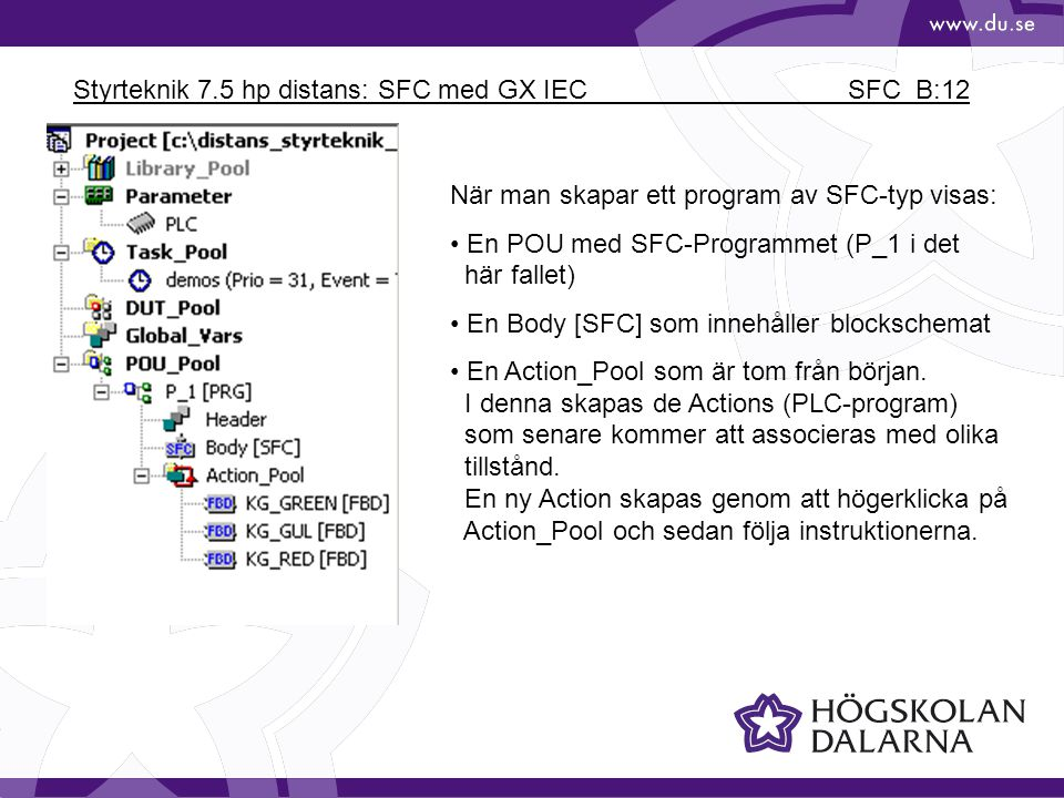 Styrteknik 7.5 hp distans: SFC med GX IEC SFC_B:12 När man skapar ett program av SFC-typ visas: En POU med SFC-Programmet (P_1 i det här fallet) En Bo