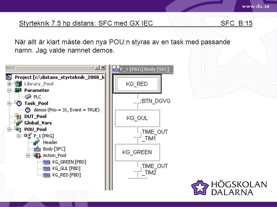 Styrteknik 7.5 hp distans: SFC med GX IEC SFC_B:15 När allt är klart måste den nya POU:n styras av en task med passande namn. Jag valde namnet demos.