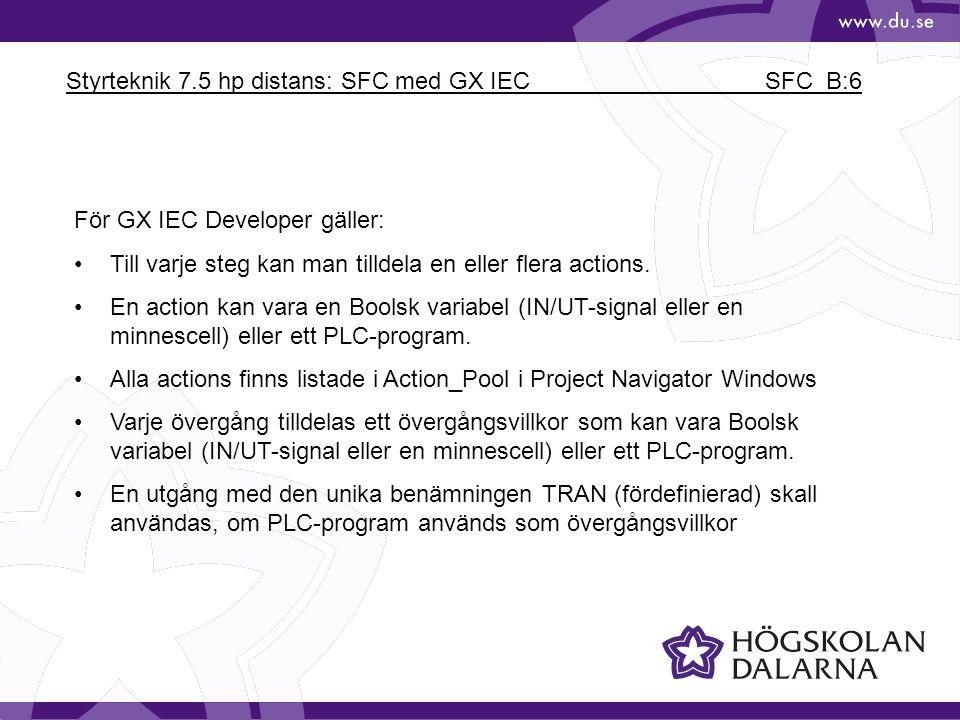 Styrteknik 7.5 hp distans: SFC med GX IEC SFC_B:6 För GX IEC Developer gäller: Till varje steg kan man tilldela en eller flera actions. En action kan
