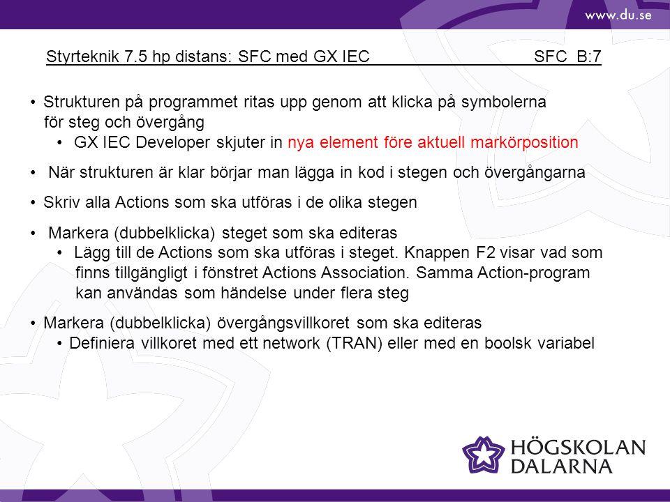 Styrteknik 7.5 hp distans: SFC med GX IEC SFC_B:7 Strukturen på programmet ritas upp genom att klicka på symbolerna för steg och övergång GX IEC Devel