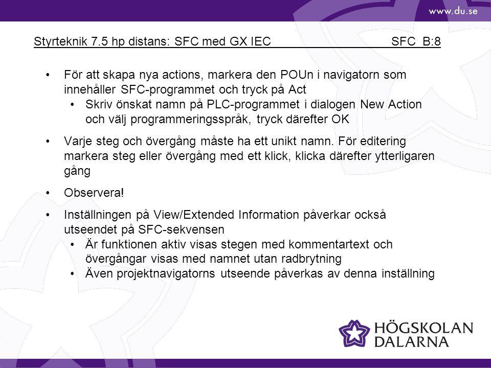 Styrteknik 7.5 hp distans: SFC med GX IEC SFC_B:8 För att skapa nya actions, markera den POUn i navigatorn som innehåller SFC-programmet och tryck på
