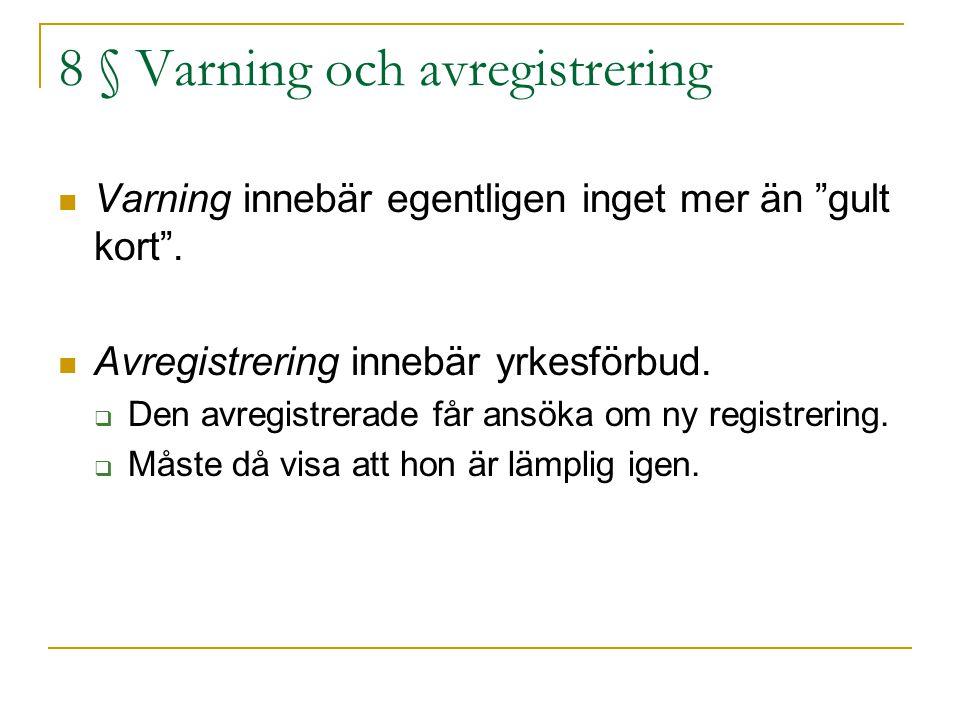 """8 § Varning och avregistrering Varning innebär egentligen inget mer än """"gult kort"""". Avregistrering innebär yrkesförbud.  Den avregistrerade får ansök"""