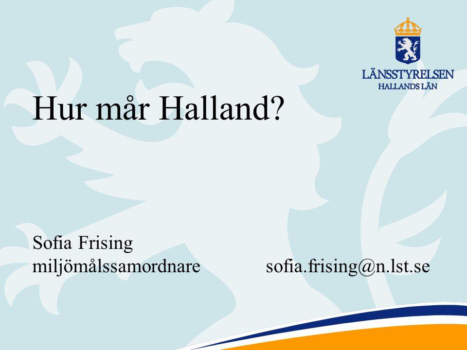 Hur mår Halland? Sofia Frising miljömålssamordnaresofia.frising@n.lst.se