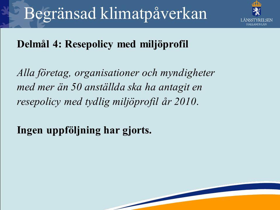 Begränsad klimatpåverkan Delmål 4: Resepolicy med miljöprofil Alla företag, organisationer och myndigheter med mer än 50 anställda ska ha antagit en r