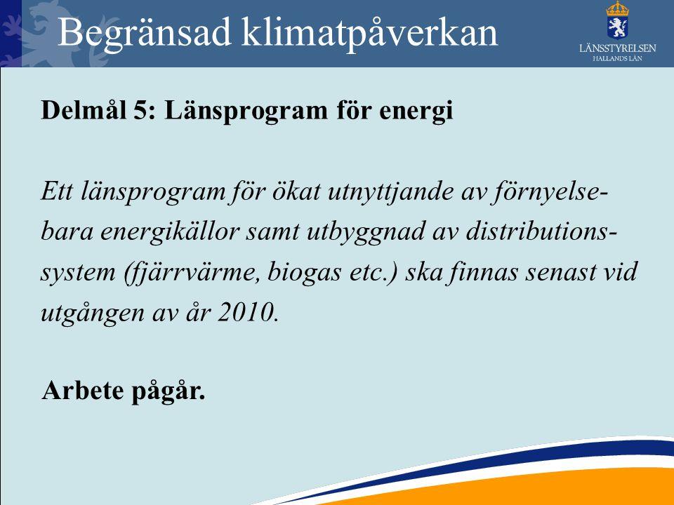Begränsad klimatpåverkan Delmål 5: Länsprogram för energi Ett länsprogram för ökat utnyttjande av förnyelse- bara energikällor samt utbyggnad av distr